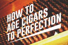 How to Age Cigars to Perfection - Discover the finer nuances of cigar aging, using classic Cuban techniques.