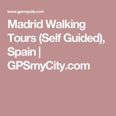 Madrid Walking Tours (Self Guided), Spain | GPSmyCity.com