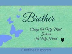 Memories quotes with brother always on my mind forever in my heart in memory of my Brother Sister Love Quotes, Missing My Brother, Brother Gifts, Daughter Poems, Happy Birthday In Heaven, Happy Birthday Brother, Brother Birthday Quotes, Bob Marley, Grief Poems