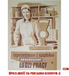 """""""Quick and with kindness we serve to working class."""" motivational poster for grocery stores. Learn Polish, History Posters, Polish Posters, Scary Funny, Old Advertisements, Motivational Posters, My Childhood, Mammals, Illustrations Posters"""