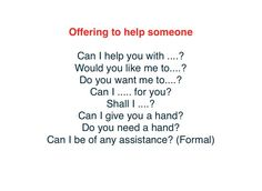Offering to help someone
