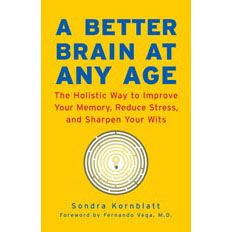 A Better Brain at Any Age [book]  by Sandra Kornblatt   $7.49 In A Better Brain at Any Age, Sondra Kornblatt, along with the experts she has interviewed, helps readers put their heads on straight through healthy activities for the body (exercise, healthy food consumption, and relaxation) and through specific activities to boost brain power like movement, eye rolls, supplements, and making environmental changes.