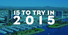 It's the new year and it's time to explore more of what San Diego has to offer visitors and locals alike. Here are 15 things to try in 2015!