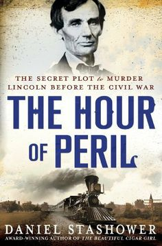 The Hour of Peril: The Secret Plot to Murder Lincoln Before the Civil War by Daniel Stashower   Agatha Award Winner - Best Nonfiction