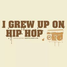 I grew up on real hip hop from the 90's.