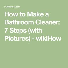 How to Make a Bathroom Cleaner: 7 Steps (with Pictures) - wikiHow