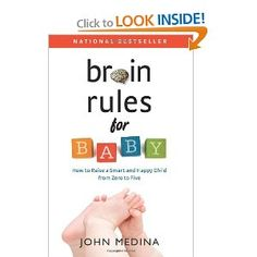 Brain Rules for Baby: How to Raise a Smart and Happy Child from Zero to Five by John Medina. I've heard this guy speak before, he is brilliant.