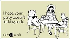 Hope Your Party Doesn't Suck - Funny Birthday E-Cards