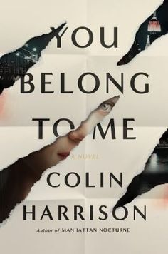 You Belong to Me by Colin Harrison. Eight years after his last critically acclaimed thriller, The Finder, Colin Harrison returns with You Belong to Me. Filled with compelling characters and a loving but biting satire of New York City, You Belong to Me is an exceptional novel, and Colin Harrison is at the top of his game. #book