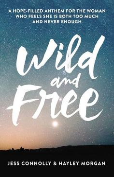 9780310345534, Wild and Free : A Hope-Filled Anthem for the Woman Who Feels She is Both Too Much and Never Enough