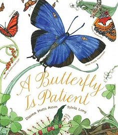 A Butterfly Is Patient (2011) -- This nonfiction picture book is BRILLIANT! Full of beautiful illustrations and easy-flowing informational text. It's a must-read for those learning about insects, and butterflies.  2012 Notable Children's Books in the English Language Arts.  Beneath, protected, molt, metamorphosis, pollinate, and reproduce are just a few of the more complex words found in this text. The book is rife with vocabulary teaching possibilities.