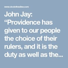 """John Jay: """"Providence has given to our people the choice of their rulers, and it is the duty as well as the privilege and interest of our Christian nation, to select and prefer Christians for their rulers."""""""