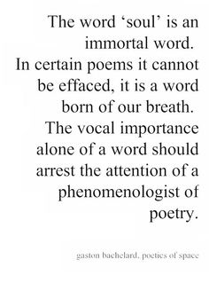"""The word 'soul' is an immortal word"" -Gaston Bachelard"