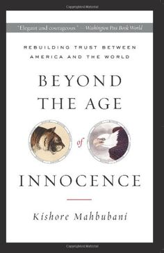 Download Beyond the Age of Innocence: Rebuilding Trust Between America and the World ebook free by Kishore Mahbubani in pdf/epub/mobi