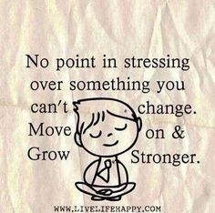 No point in stressing over something you can't change. Move on and grow stronger. Live life happy quote, positive sayings, quotable posters and prints, inspirational quotes, and happiness quotations. Love Quotes For Her, Cute Love Quotes, New Quotes, Great Quotes, Quotes To Live By, Funny Quotes, Life Quotes, Inspirational Quotes, Qoutes