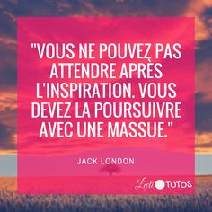 """""""Vous ne pouvez pas attendre après l'inspiration. Vous devez la poursuivre avec une massue."""" - Jack London  #créativité #inspiration #citation #citations #citationdujour #france #quote #followme #quoteoftheday"""