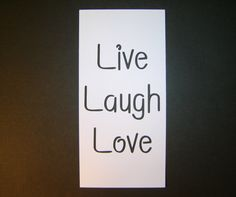 "Live ♥ Laugh ♥ Love ""Quote"""