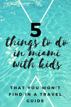 287d9b64e386 5 Atypical Things to do in Miami With Kids
