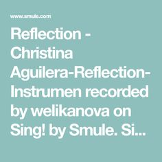 Reflection - Christina Aguilera-Reflection- Instrumen recorded by welikanova on Sing! by Smule. Sing with lyrics to your favorite karaoke songs.