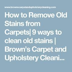 How to Remove Old Stains from Carpets| 9 ways to clean old stains | Brown's Carpet and Upholstery Cleaning