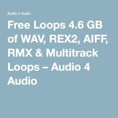 Free Loops 4.6 GB of WAV, REX2, AIFF, RMX & Multitrack Loops – Audio 4 Audio