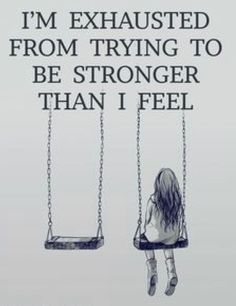 I'm Exhausted From Trying To Be Stronger Than I Feel quotes quote sad quotes depression quotes sad life quotes quotes about depression Great Quotes, Quotes To Live By, Life Quotes, Super Quotes, Dimentia Quotes, Lonely Girl Quotes, Cant Sleep Quotes, Tattoo Quotes, 2015 Quotes
