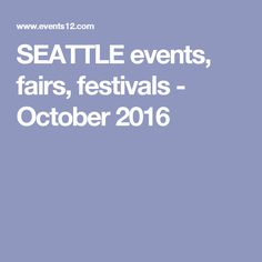 SEATTLE events, fairs, festivals - October 2016