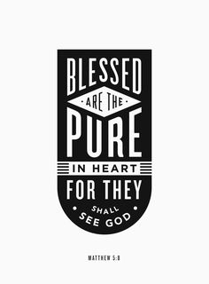 """Blessed are the pure in heart, for they shall see God."" - Matthew 5:8. Designed by Jonathan Ogden. Also available as a print."