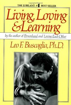 Living Loving and Learning by Leo F. Buscaglia, http://www.amazon.com/dp/0449901815/ref=cm_sw_r_pi_dp_WwGAqb0C4WB1S