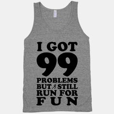 Get your jog on in this funny fitness shirt. You've got 99 problems but you still run for fun.