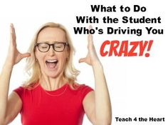 What to Do With the Student Who's Driving You Crazy!