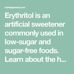 Erythritol is an artificial sweetener commonly used in low-sugar and sugar-free foods. Learn about the health concerns of consuming Erythritol here. Sugar Free Recipes, Low Sugar, Free Food, Low Carb, Keto, Vegetarian, Medical, Foods