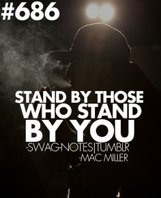 Stand By Those Who Stand By You- Mac Miller