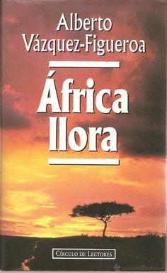 África llora. Alberto Vázquez-Figueroa. Ed. Círculo de lectores. Barcelona, 1995