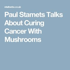 Paul Stamets Talks About Curing Cancer With Mushrooms