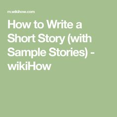 How to Write a Short Story (with Sample Stories) - wikiHow