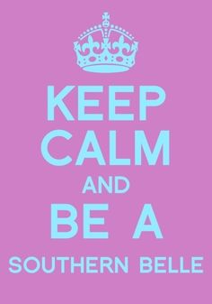 Keep Calm and be a Southern belle