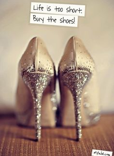 Life is too short. Buy the shoes!