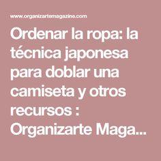Ordenar la ropa: la técnica japonesa para doblar una camiseta y otros recursos  : Organizarte Magazine