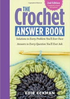 The Crochet Answer Book by Edie Eckman - everything you need to know in a portable format!