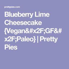 Blueberry Lime Cheesecake {Vegan/GF/Paleo} | Pretty Pies