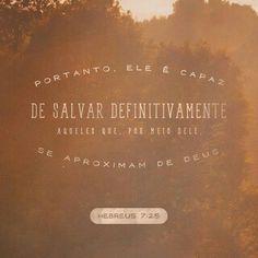 E por isso ele pode, hoje e sempre, salvar as pessoas que vão a Deus por meio dele, porque Jesus vive para sempre a fim de pedir a Deus em favor delas. Hebreus 7:25 NTLH