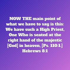 NOW THE main point of what we have to say is this: We have such a High Priest, One Who is seated at the right hand of the majestic [God] in heaven, [Ps. Amplified Bible, High Priest, God, Heavens, Sayings, Dios, Lyrics, Allah