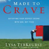 Made to Crave: Satisfying Your Deepest Desire with God, Not Food (Unabridged) - Lysa TerKeurst
