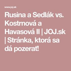 Rusina a Sedlák vs. Kostrnová a Havasová II   JOJ.sk   Stránka, ktorá sa dá pozerať!