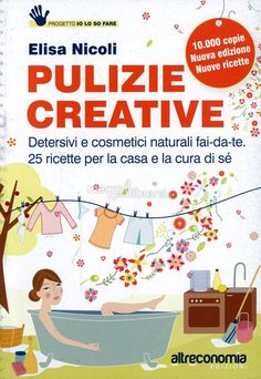 Elisa Nicoli - Detersivi e cosmetici naturali fai-da-te, per la casa e la cura di sé - ★★★★