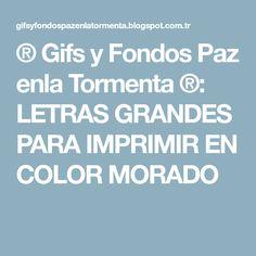 ® Gifs y Fondos Paz enla Tormenta ®: LETRAS GRANDES PARA IMPRIMIR EN COLOR MORADO