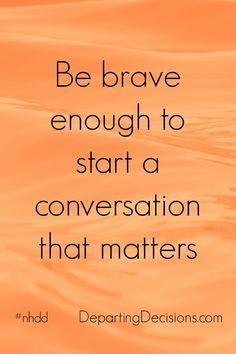 National Healthcare Decision Day - Be brave enough to start a conversation that matters. #nhdd