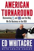 American Turnaround: Reinventing AT and GM and the Way We Do Business in the USA by Edward Whitacre HC102.5 .W476 A3 2013