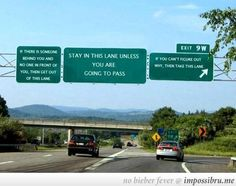 Truth be told! WHY do people think they can use the passing lane as their own personnel driving lane. You use the left lane for passing ONLY. Then, get the hell back into the right lane! That Way, Are You The One, Funny Road Signs, Bad Drivers, Road Rage, Look Here, Thing 1, Pet Peeves, I Love To Laugh